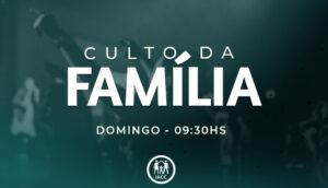 Culto da Familia Manhã 9h30