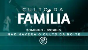 Culto da Família Manhã (Não haverá culto da Noite)